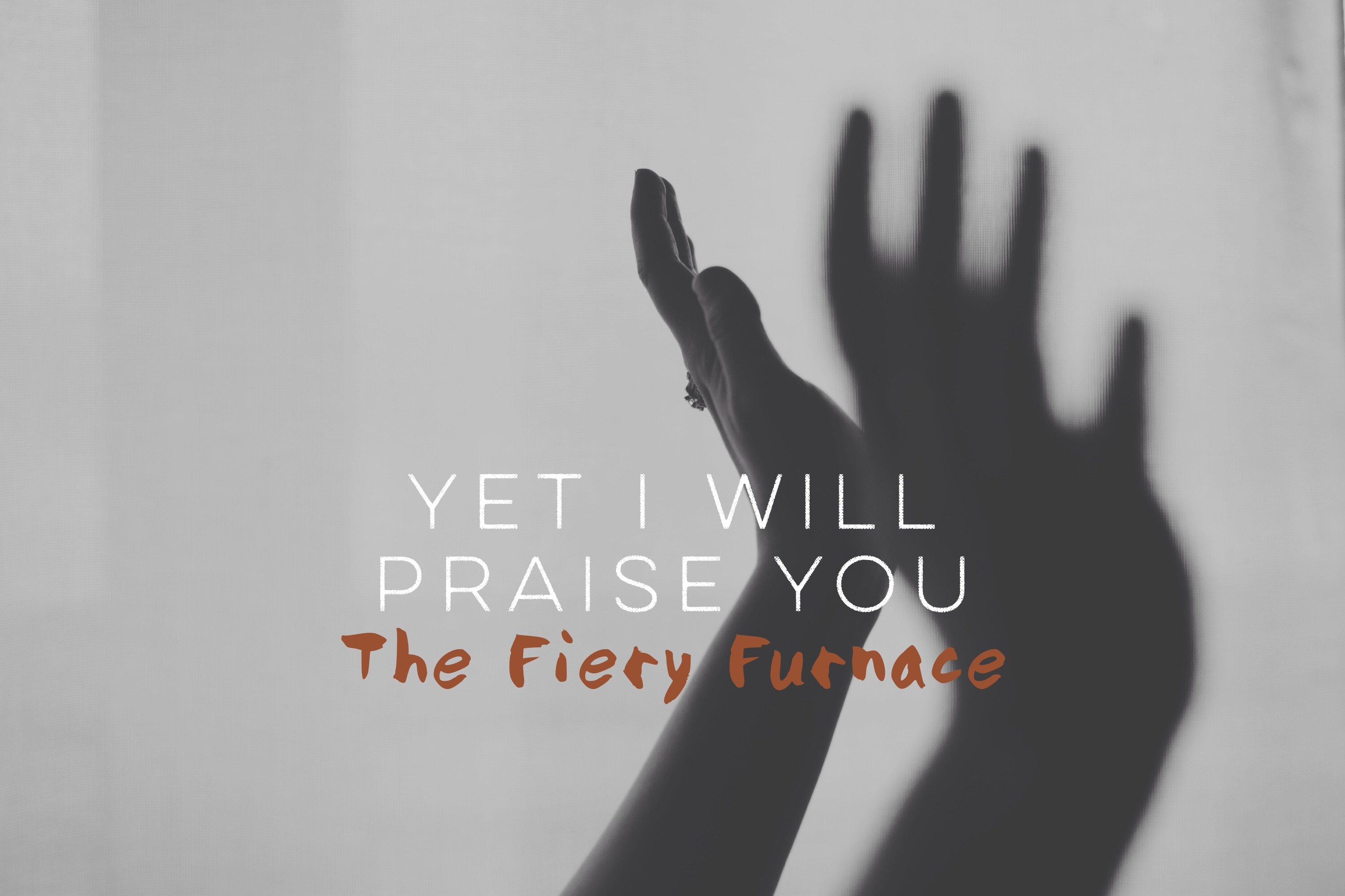 hope mommies yet i will praise you the fiery furnace